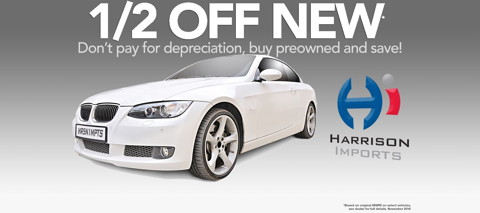 Preowned Vehicles are half off at Harrison Imports