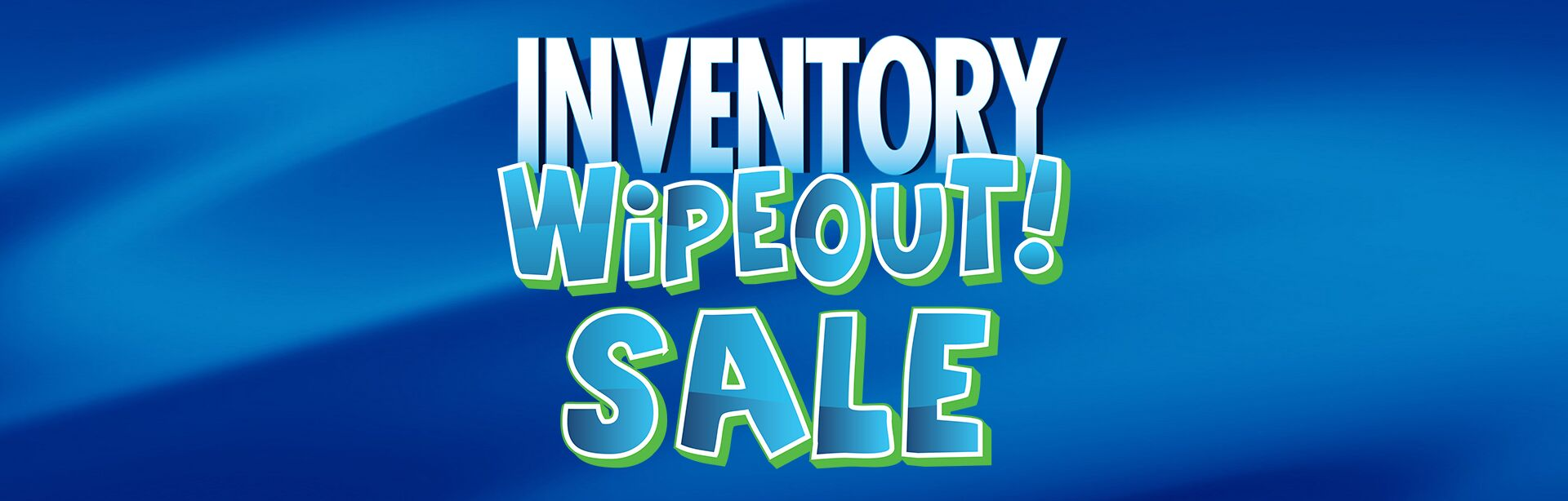 Inventory Wipeout Sale!