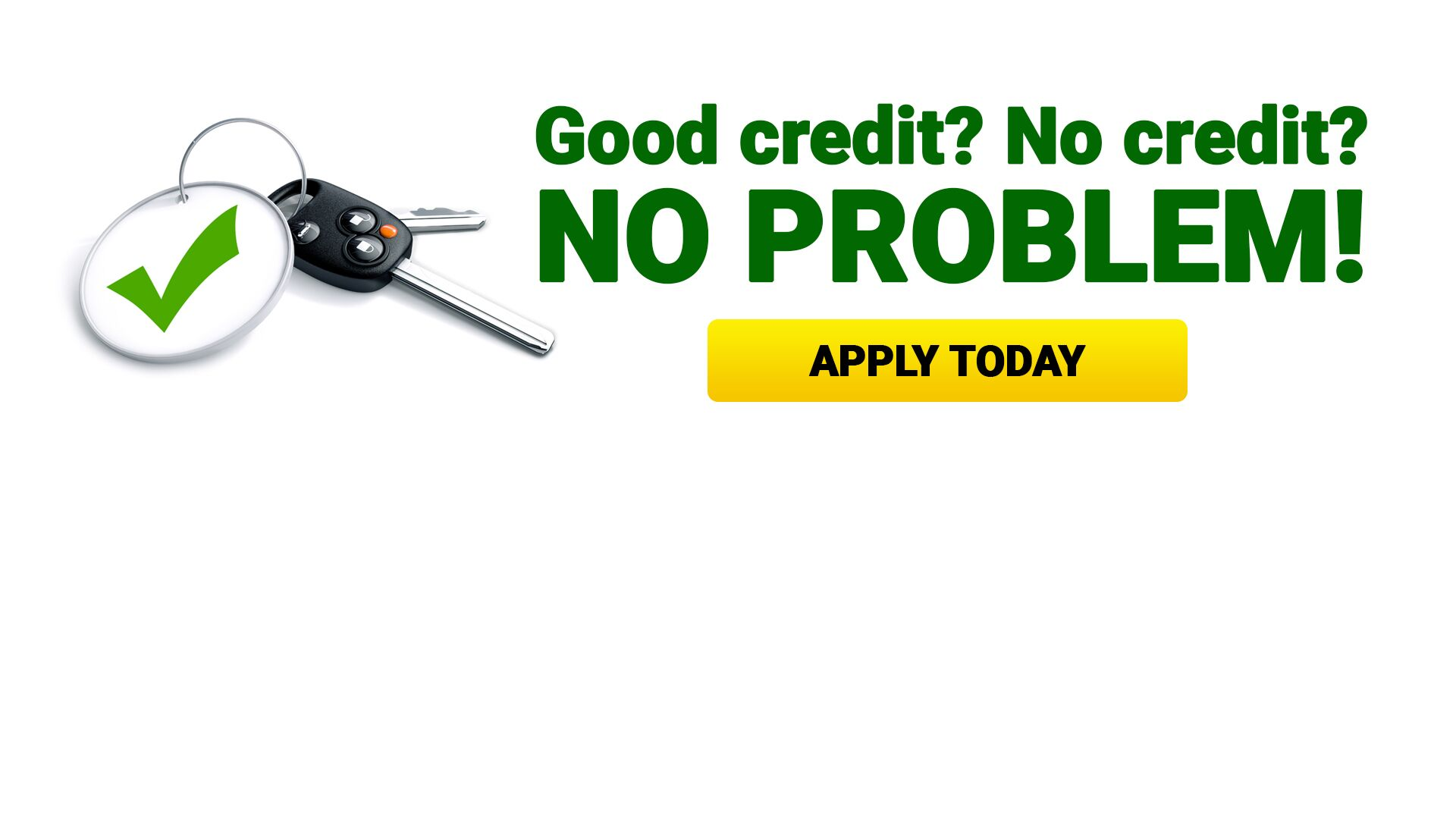 Good credit? No credit? No problem!