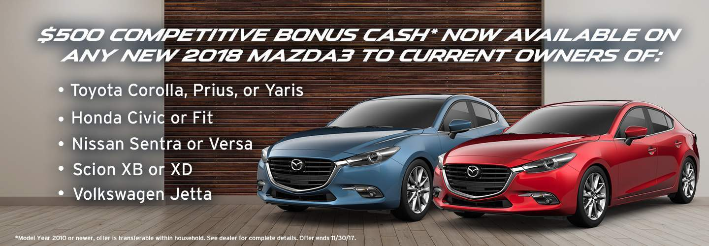 $500 Competitive Bonus Cash now available on any new 2018 Mazda3 to current owners of: Toyota Corolla, Prius, or Yaris. Honda Civic or Fit. Nissan Sentra or Versa. Scion XB or XD. Volkswagen Jetta
