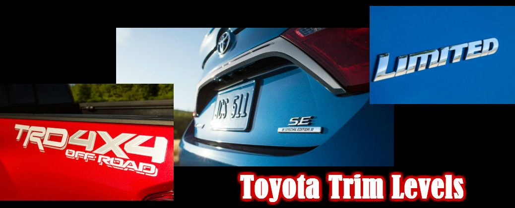 Toyota Trim levels -Tacoma TRD Off Road-Camry Special Edition-Tacoma Limited