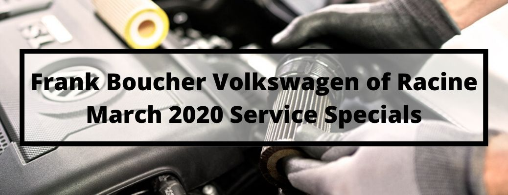Check Out the Service Specials Available at Frank Boucher Volkswagen of Racine for March 2020!