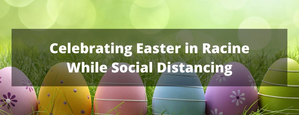 How Can You Enjoy the Easter 2020 Holiday in Racine While Social Distancing?