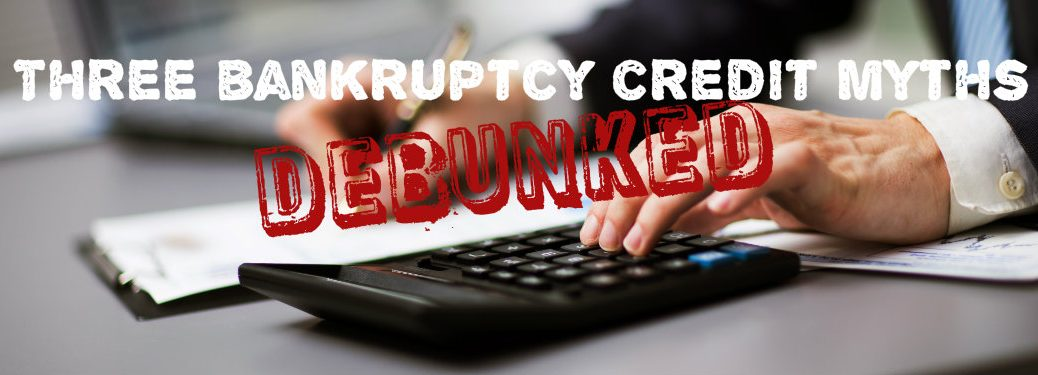 Three Bankruptcy Credit Myth Debunked