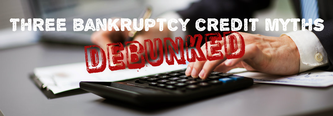 Three Bankruptcy Credit Myths Debunked
