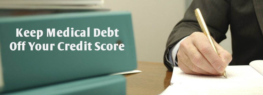 How to Keep Medical Debt Off Your Credit Score