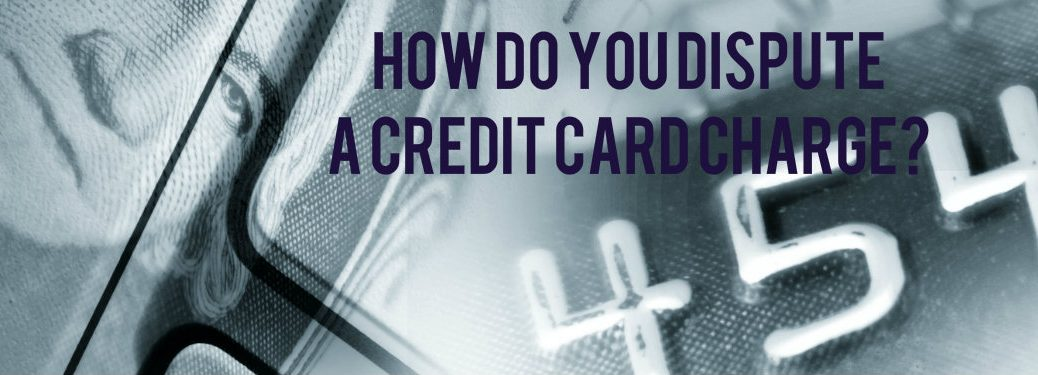 How Do You Dispute a Credit Card Charge?