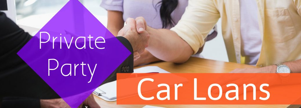 What Are Private Party Car Loans?