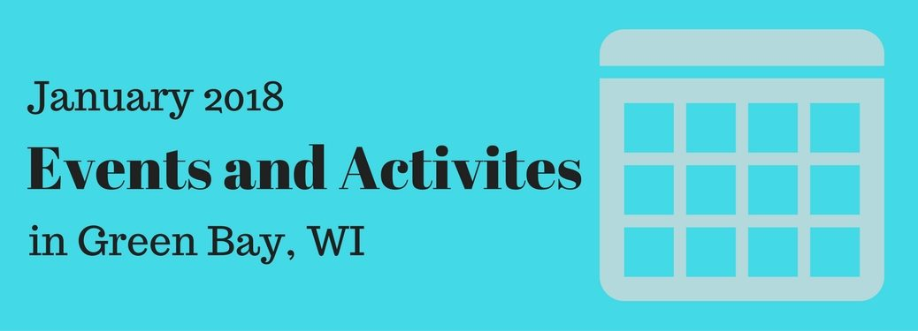 banner image that says january 2018 events and activitis in green bay wisconsin with a calendar icon