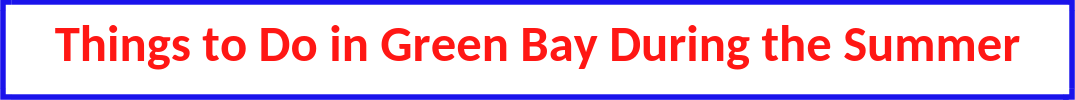 "blue, white and red button with text ""thigns to do in green bay during the summer"""