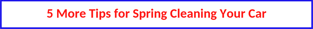 "blue, white and red button with text ""5 more tips for spring cleaning your car"""