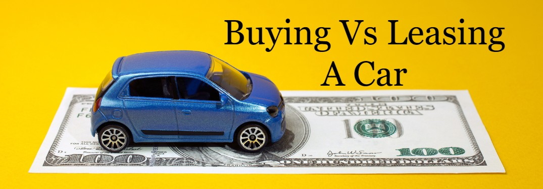 Pros and Cons of Buying and Leasing a Vehicle
