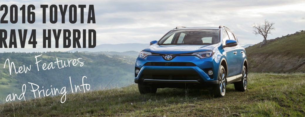 2016 Toyota Rav4 Hybrid New Features And Pricing Information