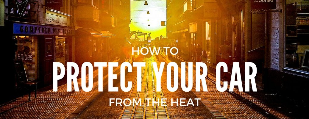 how to protect your vehicle in hot weather