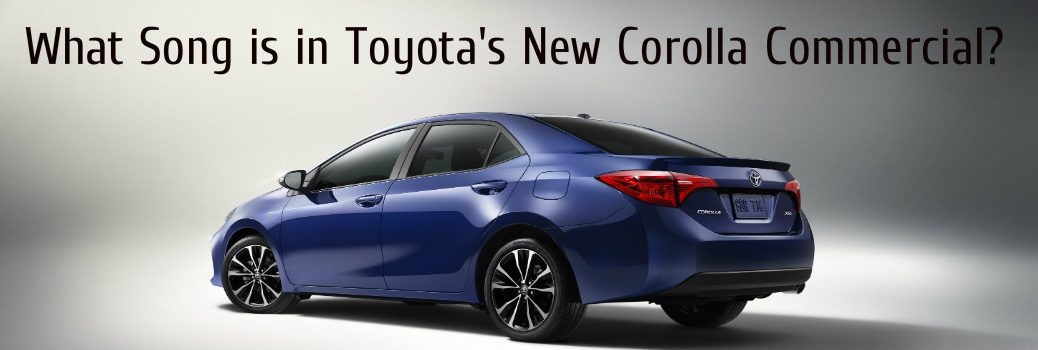 What Song is Playing in the 2017 Toyota Corolla Commercial?