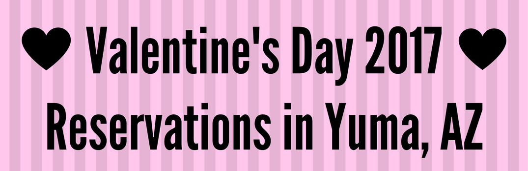 Valentine's Day 2017 Reservations in Yuma, AZ
