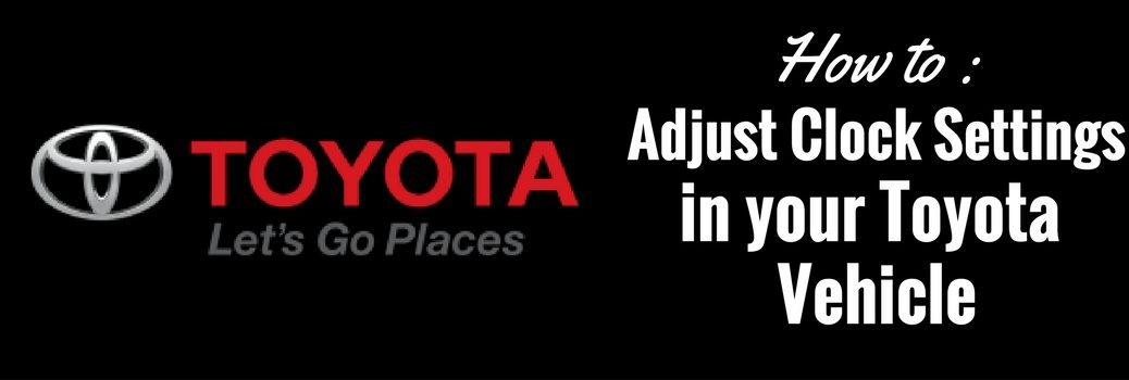 How to Change the Clock Settings in Your Toyota Vehicle