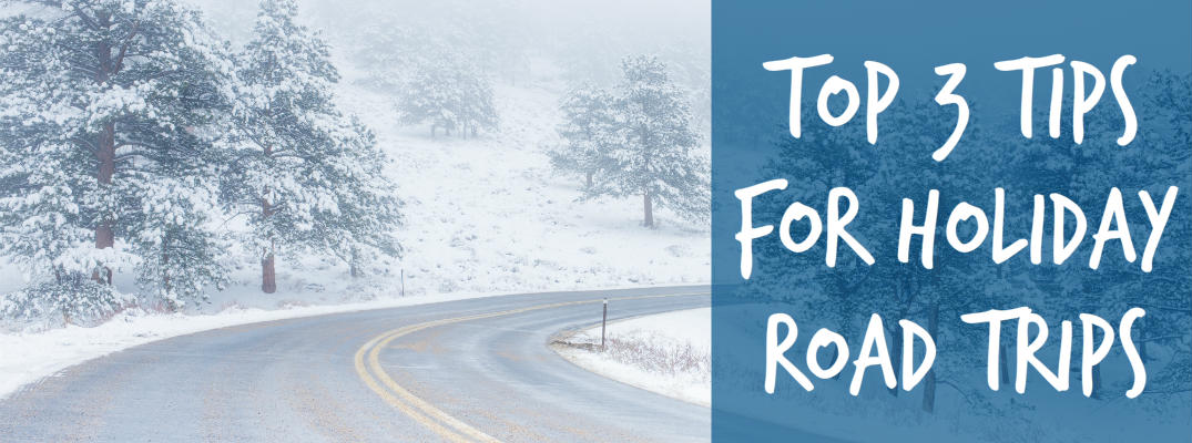 Top 3 tips for holiday road trips
