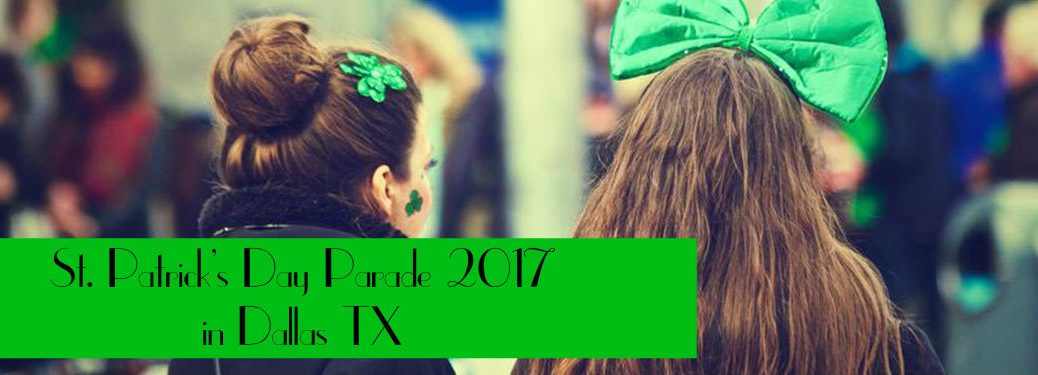 How to Get to the 2017 St. Patrick's Day Parade in Dallas TX