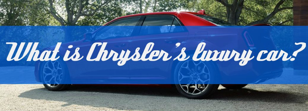 Does Chrysler have a luxury car?
