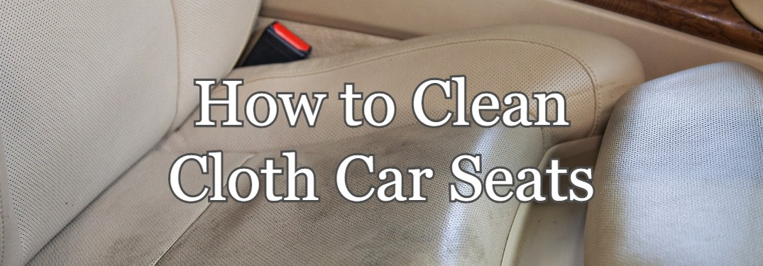 How to Clean and Remove Stains on Cloth Car Seats at Home