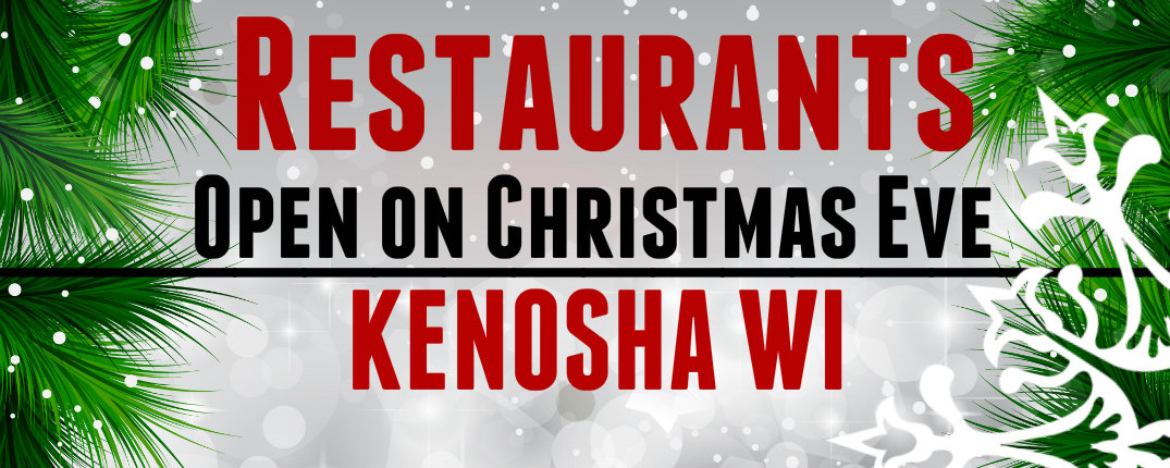 Places To Eat On Christmas.Restaurants Open Christmas Eve In Kenosha Wi