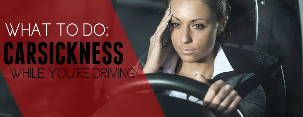 Carsickness while driving help