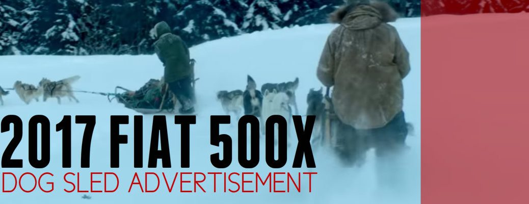 2017 Fiat 500X Dogsled Ad Song
