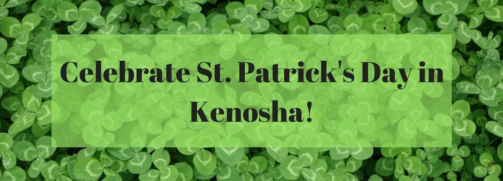 Celebrate St. Patrick's Day in Kenosha!