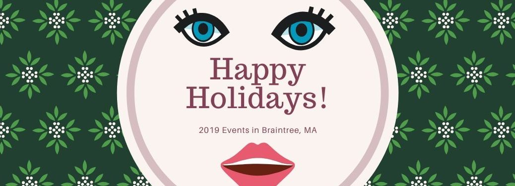 "A festive banner reads, ""Happy Holidays! 2019 Events in Braintree, MA"". It's contained within a feminine face."