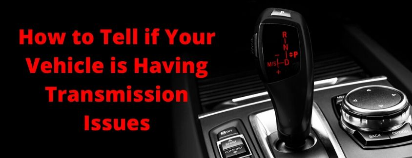 How To Tell if Your Vehicle is Having Transmission Issues banner