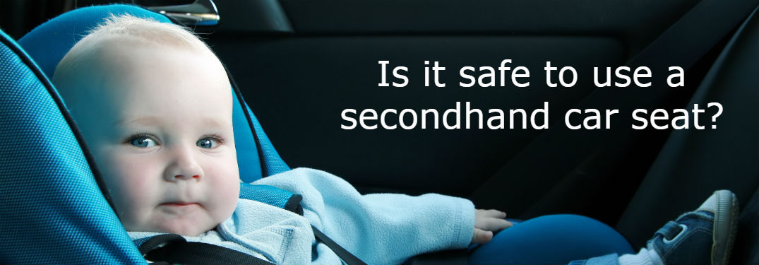 Is it safe to use a secondhand car seat for my kid?