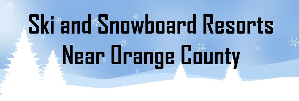 Ski and Snowboard Resorts Near Orange County CA