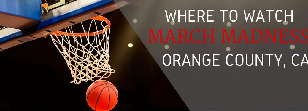 watch march madness in orange county