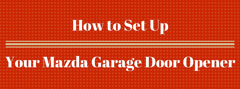 How to Set Up Mazda HomeLink Garage Door Opener