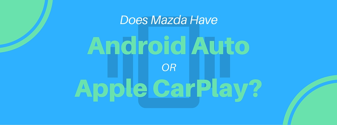 Do 2017 Mazda Models Have Apple CarPlay and Android Auto?