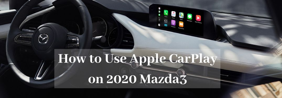 How to Use Apple CarPlay in 2020 Mazda3