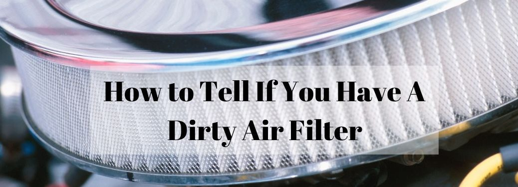 Car air filter with text that says how to tell if you have a dirty air filter