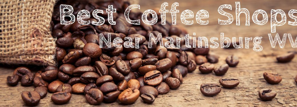 Best Coffee Shops Near Martinsburg WV