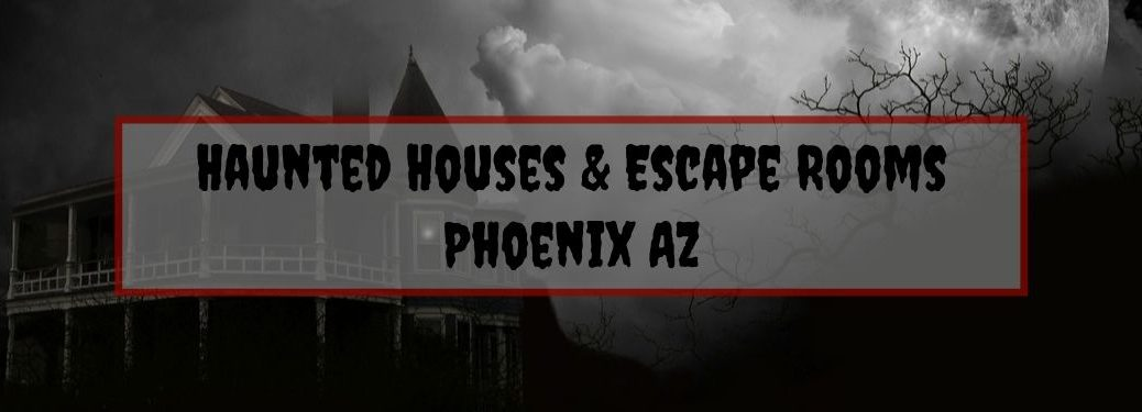 Black and Gray Photo of a Creepy House at Night with a Gray and Red Text Box with Black Haunted Houses and Escape Rooms Phoenix AZ Text