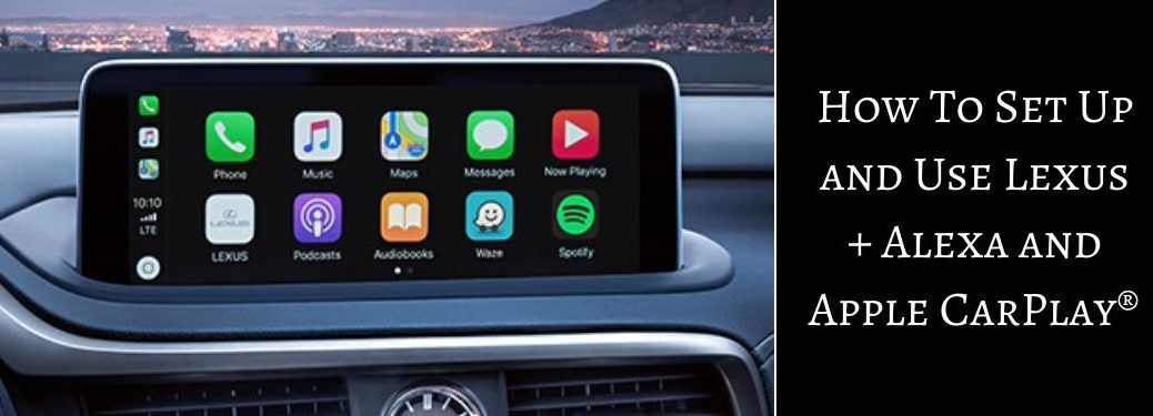 Close Up of 2020 Lexus RX Touchscreen with Black Text Box and White How To Set Up and Use Lexus + Alexa and Apple CarPlay Text