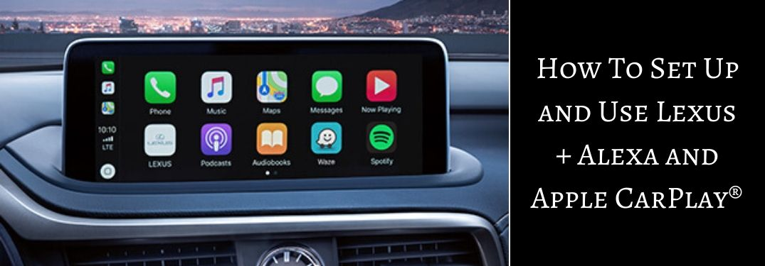Lexus Apple Carplay >> How To Set Up And Use The Lexus Alexa App And Apple Carplay