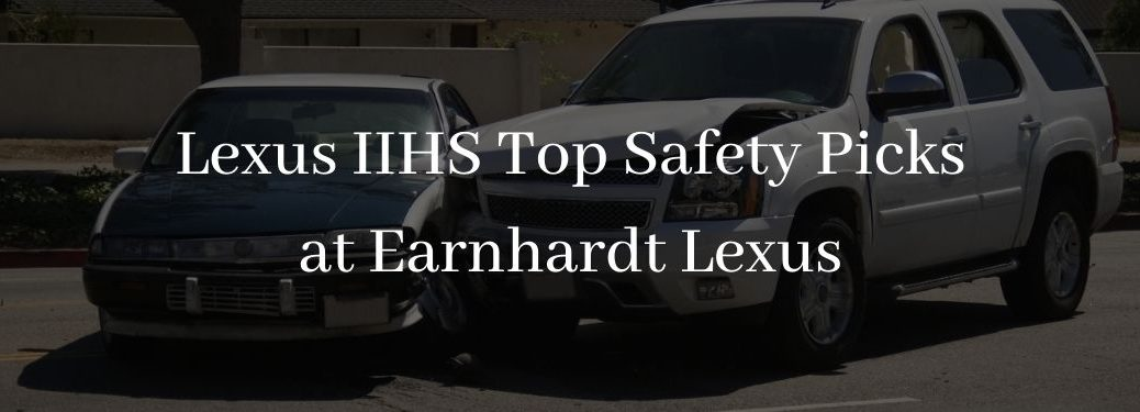 Car Accident with White Lexus IIHS Top Safety Picks at Earnhardt Lexus Text