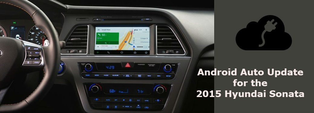 Easy Android Auto Upgrade for the 2015 Hyundai Sonata