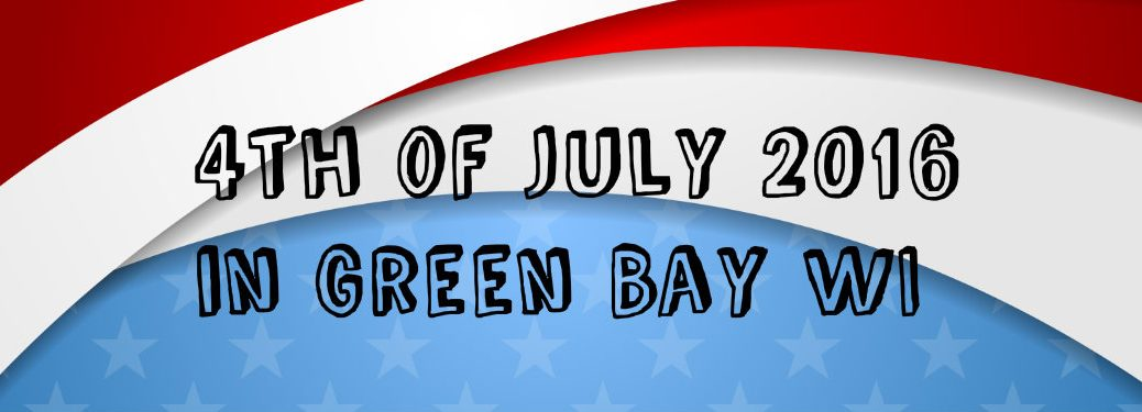 4th of July 2016 Activities in Green Bay WI