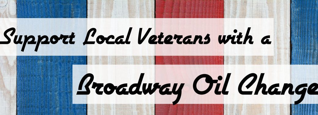 Support Veterans with a Broadway Oil Change