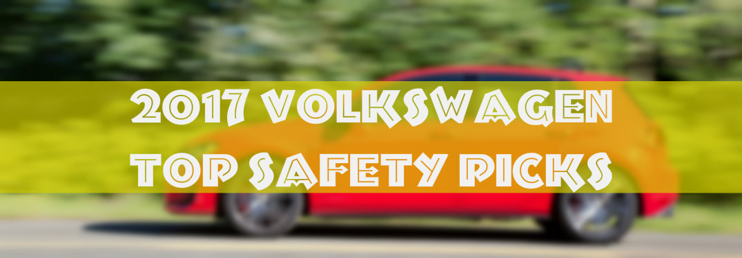 What Are the Safest 2017 Volkswagen Vehicles?