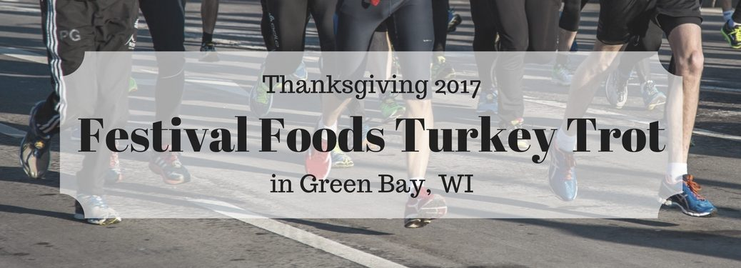 "Image of legs of runners running on a street with an overlay saying ""Thanksgiving 2017 Festival Foods Turkey Trot in Green Bay WI"""