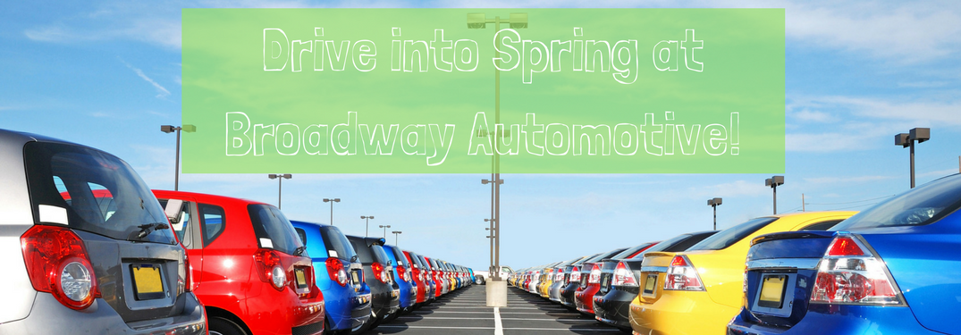 Used Car Deals at Broadway Automotive's Drive into Spring Sales Event!