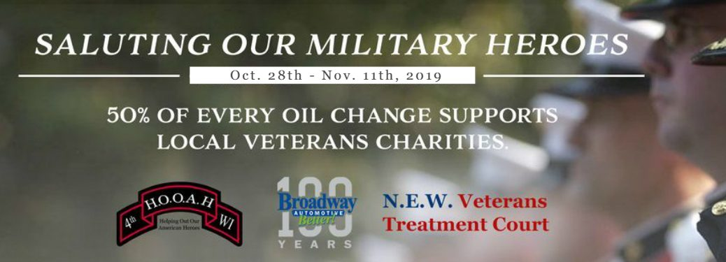 saluting our military heroes oct. 28th - nov. 11th, 2019 50% of every oil change support local veterans charities with logos for Broadway Automotive, N.E.W. Veterans Treatment Court and 4th WI H.O.O.A.H